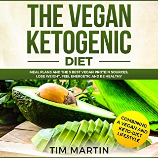 Vegan Ketogenic Diet: Combining a Vegan and Keto-Diet Lifestyle: Meal Plans and the 5 Best Vegan Protein Sources, Lose Weight, Feel Energetic and Be Healthy: Keto Diet, Book 1