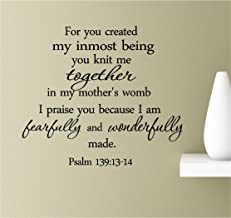 For you created my inmost being you knit me together in my mother's womb. I praised you because I am fearfully and wonderfully made. Psalm 139:13-14 Vinyl Wall Art Inspirational Quotes Decal Sticker