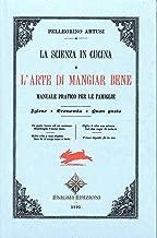 Artusi, l'arte di mangiar bene: La scienza in cucina (Italian Edition)