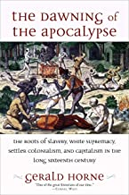 The Dawning of the Apocalypse: The Roots of Slavery, White Supremacy, Settler Colonialism, and Capitalism in the Long Sixteenth Century PDF