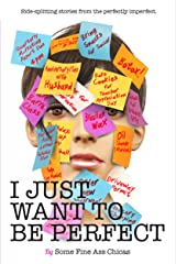 I Just Want to Be Perfect (I Just Want to Pee Alone Book 4) Kindle Edition