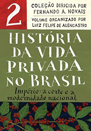 História da vida privada no Brasil - Vol. 2 (Edição econômica): Império: a corte e a modernidade nacional