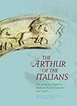 The Arthur of the Italians: The Arthurian Legend in Medieval Italian Literature and Culture (Arthurian Literature in the M...