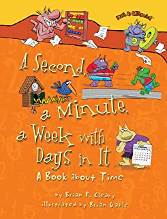 A Second, a Minute, a Week with Days in It: A Book about Time (Math Is CATegorical ®)