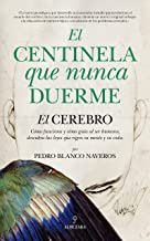 El centinela que nunca duerme / The sentinel who never sleeps: El cerebro: cómo funciona y cómo guía al ser humano / The Brain: How It Works and How to Guide the Human Being (Spanish Edition)