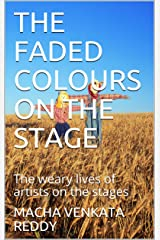 THE FADED COLOURS ON THE STAGE: The weary lives of artists on the stages Kindle Edition