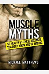 Muscle Myths: 50 Health & Fitness Mistakes You Don't Know You're Making (The Build Muscle, Get Lean, and Stay Healthy Series) Kindle Edition