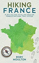 Hiking France: Plan a village walk on France's national trail system (Hiking Europe Book 1)