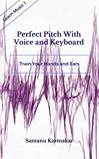 Perfect Pitch With Voice And Keyboard: Train Your Hands and Ears (Learn Music Book 1) (English Edition)