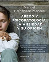 Apego y psicopatología: la ansiedad y su origen. Conceptualización y tratamiento de las patologías relacionadas con la ans...
