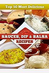 Top 50 Most Delicious Sauce, Dip & Salsa Recipes (Recipe Top 50's Book 6) Kindle Edition