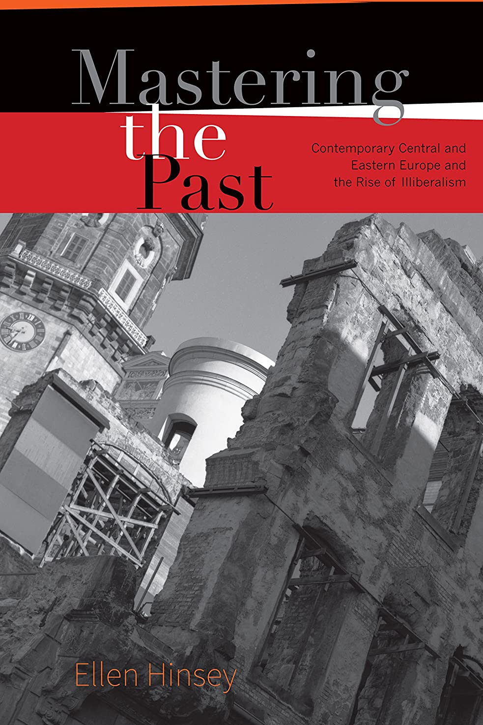 物足りない嫌なジョットディボンドンMastering the Past: Contemporary Central and Eastern Europe and the Rise of Illiberalism (English Edition)