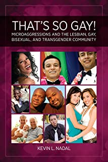That's So Gay!: Microaggressions and the Lesbian, Gay, Bisexual, and Transgender Community (Perspectives on Sexual Orientation and Diversity)