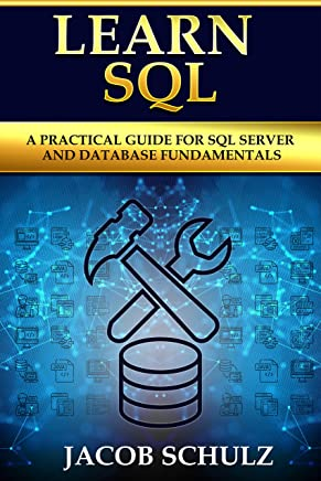 Learn SQL: A Practical Guide for SQL Server and Database Fundamentals