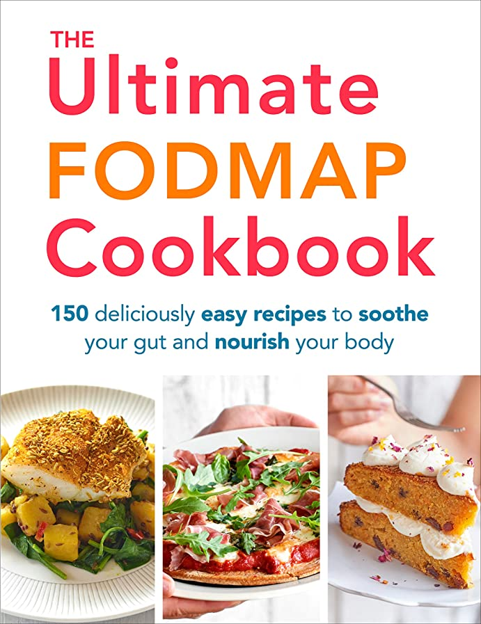 The Ultimate FODMAP Cookbook: 150 deliciously easy recipes to soothe your gut and nourish your body (English Edition)