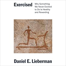 Exercised: Why Something We Never Evolved to Do Is Healthy and Rewarding