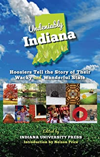 Undeniably Indiana: Hoosiers Tell the Story of Their Wacky and Wonderful State