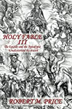 Holy Fable Volume Three : The Epistles and the Apocalypse Undistorted by Faith