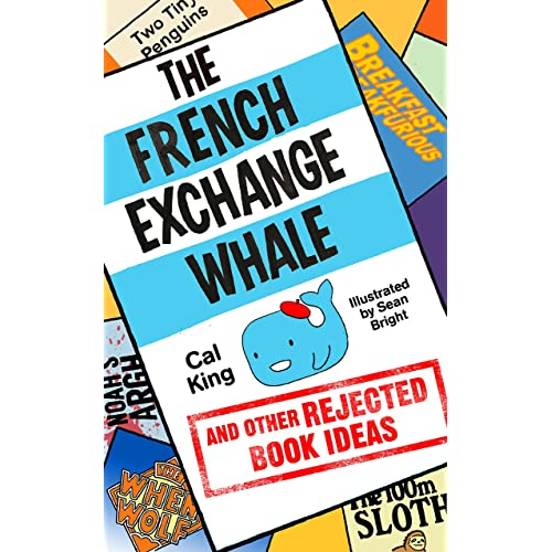 The French Exchange Whale and Other Rejected Book Ideas: The laugh-out-loud book you need in your life