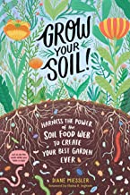 Grow Your Soil!: Harness the Power of the Soil Food Web to Create Your Best Garden Ever PDF