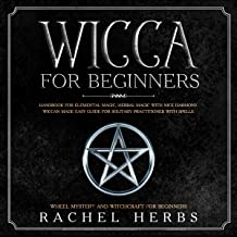 Wicca for Beginners: Handbook for Elemental Magic, Herbal Magic with Nice Harmony: Wiccan Made Easy Guide for Solitary Practitioner with Spells. Wheel Mystery and Witchcraft for Beginners