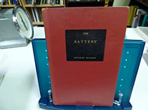 The Battery: The story of the adventurers, artists, statesmen, grafters, songsters, mariners, pirates, guzzlers, Indians, thieves, stuffed-shirts, ... full four centuries on Manhattan Island's tip