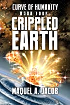Crippled Earth (Curve of Humanity Book 4)