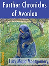 Further Chronicles of Avonlea (Illustrated) (Classics of North American Literature Book 6)