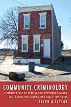 Community Criminology: Fundamentals of Spatial and Temporal Scaling, Ecological Indicators, and Selectivity Bias (New Perspectives in Crime, Deviance, and Law Book 12)