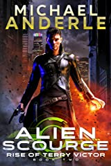 Alien Scourge (Rise of Terry Victor Book 2) Kindle Edition