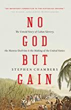 No God But Gain: The Untold Story of Cuban Slavery, the Monroe Doctrine, and the Making of the United States