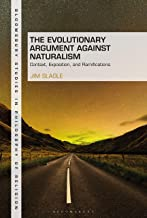 The Evolutionary Argument against Naturalism: Context, Exposition, and Repercussions (Bloomsbury Studies in Philosophy of ...