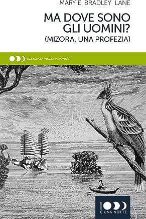 Ma dove sono gli uomini?: Mizora, una profezia (Agenzia di Viaggi Visionari Vol. 1)