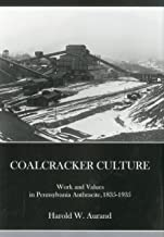 Coal Cracker Culture: Work and Values in Pennsylvania Anthracite, 1835-1935