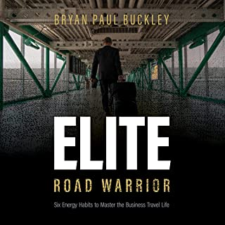 The Elite Road Warrior: Six Energy Habits to Master the Business Travel Life