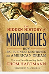 The Hidden History of Monopolies: How Big Business Destroyed the American Dream Kindle Edition