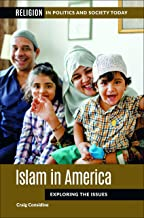 Islam in America: Exploring the Issues (Religion in Politics and Society Today)