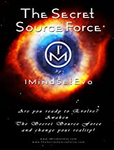 The Secret Source Force: Proven Guidelines for Being Happy and Healthy, Finding True Love and How to Manifest Your Destiny by Using Daily Meditation, Visualization, ... (Quantum Coherence by IMindSetEvo Book 1)