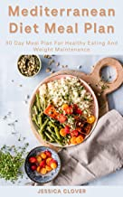 Mediterranean Diet Meal Plan: 30 day meal plan for healthy eating and weight maintenance