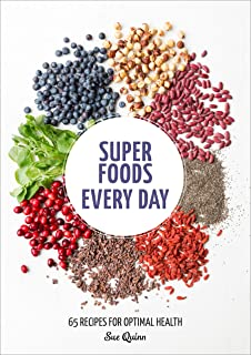Super Foods Every Day: Recipes Using Kale, Blueberries, Chia Seeds, Cacao, and Other Ingredients that Promote Whole-Body Health [A Cookbook]