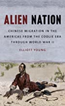 Alien Nation: Chinese Migration in the Americas from the Coolie Era through World War II (The David J. Weber Series in the New Borderlands History)