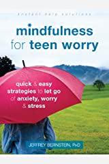 Mindfulness for Teen Worry: Quick and Easy Strategies to Let Go of Anxiety, Worry, and Stress (The Instant Help Solutions Series) Kindle Edition