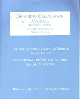 College Algebra: Graphs & Models, 2nd ed. / Fundamentals of College Algebra Graphs & Models, GRAPHING CALCULATOR MANUAL (TI-82, 83, 83+, 85, 86, 89 GRAPHICS CALCULATORS)