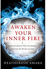 Awaken Your Inner Fire: Ignite Your Passion, Find Your Purpose, and Create the Life That You Love Kindle Edition