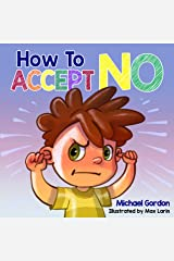 How To Accept No: Children's book about emotions & feelings, kids ages 3 5, preschool books (Self-Regulation Skills 10) Kindle Edition