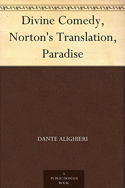 Divine Comedy, Norton's Translation, Paradise (English Edition)