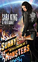 Sunny with a Chance of Monsters: An Urban Fantasy Action Adventure (Sunny Day, Paranormal Badass)