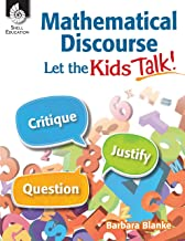 Mathematical Discourse: Let the Kids Talk! –Helps teachers to get students talking about math and explain their problem-solving methods and reasoning (Grades K-12) (Professional Resources)