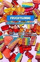 Fruchtgummi einfach selbst machen: 80 Simple Fruchtgummi Rezepte. Leckere Süßigkeiten mit praktischen Grundlagen. Vegan od...
