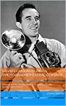 DAVID DOUGLAS DUNCAN Photographer Extraordinaire: Presented to the '81 Club Monday 31 January 2005 by Mrs. Alan R. Marsh (The THRILLING READING LIVING VICARIOUSLY Series Book 8)